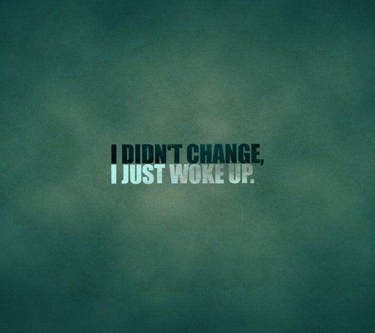quotivee_mobile_0009_I-didnt-change-I-just-woke-up.